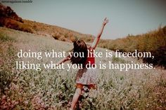 doing what you like is freedom - liking what you do is happiness