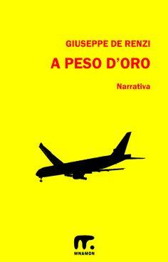 La vita è quello che succede, ma anche quello che sarebbe potuto succedere. Non una riga di meno, non una riga di più.  E-book (http://www.mnamon.it/a-peso-d-oro-ebook.html).