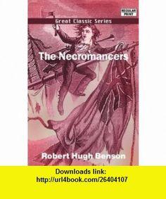 The Necromancers (9788132042808) Robert Hugh Benson , ISBN-10: 8132042808  , ISBN-13: 978-8132042808 ,  , tutorials , pdf , ebook , torrent , downloads , rapidshare , filesonic , hotfile , megaupload , fileserve