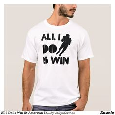All I Do Is Win At American Football T-Shirt