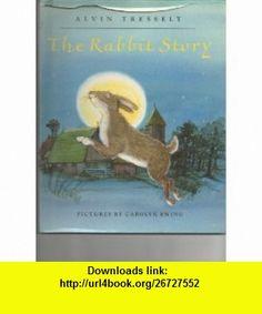 Rabbit Story (9780688086503) Alvin R. Tresselt, Carolyn Ewing , ISBN-10: 0688086500  , ISBN-13: 978-0688086503 ,  , tutorials , pdf , ebook , torrent , downloads , rapidshare , filesonic , hotfile , megaupload , fileserve