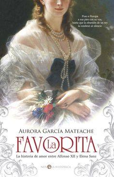 García Mateache, Aurora. La Favorita : la historia de amor entre Alfonso XII y Elena Sanz.Madrid : La Esfera de los Libros, 2015