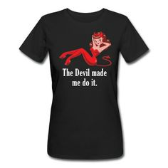 The Devil Made Me Do It Women's T-Shirts