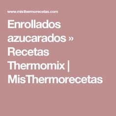 Enrollados azucarados » Recetas Thermomix | MisThermorecetas
