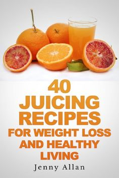 40 Juicing Recipes for Weight Loss is a collection of fresh juice recipes for those who want to lose weight effectively without compromising thei ...