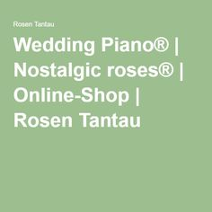 Wedding Piano® | Nostalgic roses® | Online-Shop | Rosen Tantau
