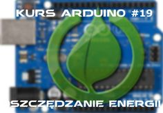 Great tutorial about power saving by Arduino