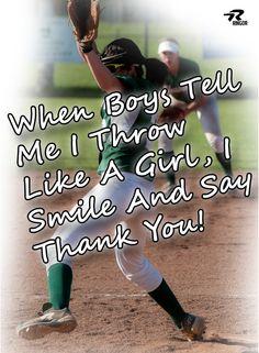 """Softball - """"When boys tell me I throw like a girl, I smile and say Thank You!"""" #Softball Love"""