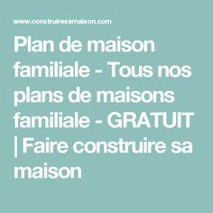 Plan de maison familiale - Tous nos plans de maisons familiale - GRATUIT | Faire construire sa maison