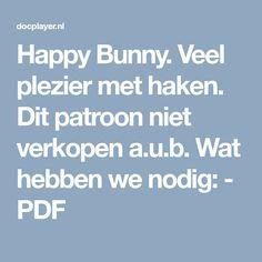 Happy Bunny. Veel plezier met haken. Dit patroon niet verkopen a.u.b. Wat hebben we nodig: - PDF