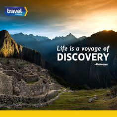 """Life is a voyage of discovery."""