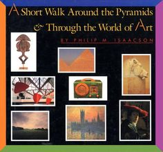A Short Walk Around the Pyramids & Through the World of Art by Philip M. Isaacson, Click to Start Reading eBook, For art lovers and novices, the perfect introduction to the world of art in all its varied forms.