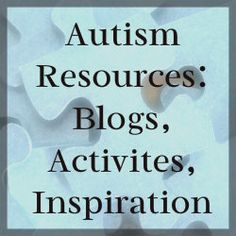 A great selection of Autism related resources - blogs, activities, inspriation