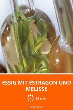 Essig mit Estragon und Melisse - smarter - Zeit: 15 Min.   eatsmarter.de