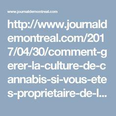 http://www.journaldemontreal.com/2017/04/30/comment-gerer-la-culture-de-cannabis-si-vous-etes-proprietaire-de-logement