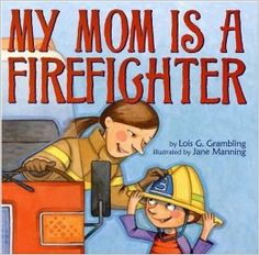 My Mom Is a Firefighter by Lois G. Grambling, Jane Manning