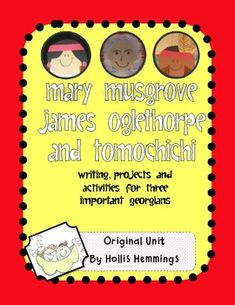 Biography unit for three of Georgia prominent figures Mary Musgrove, Tomochichi, James Oglethorpe.