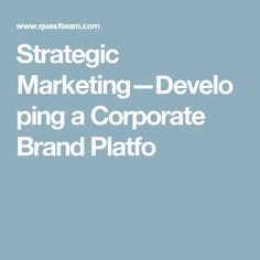 Strategic Marketing—Developing a Corporate Brand Platfo