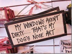My Dad always comments on my patio doors! haha... Impossible to keep clean with a nosy pup!
