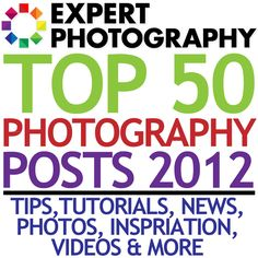Top 50 Photography Posts 2012. By Josh at Expert Photography. http://www.expertphotography.com/top-photography-posts-2012