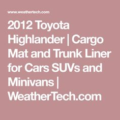 2012 Toyota Highlander | Cargo Mat and Trunk Liner for Cars SUVs and Minivans | WeatherTech.com
