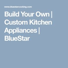 Build Your Own | Custom Kitchen Appliances | BlueStar