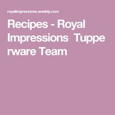 Recipes - Royal Impressions  Tupperware Team