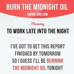 Burn the midnight oil #English