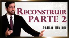 Reconstruir Minha Vida  - Parte II - Paulo Junior