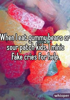 "Someone from Tooele posted a whisper, which reads ""When I eat gummy bears or sour patch kids, I minic fake cries for help. Whisper Confessions, Sour Patch Kids, Cry For Help, Gummy Bears, Crying, Patches, Eat, Funny, Food"