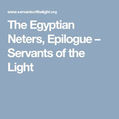 The Egyptian Neters, Epilogue – Servants of the Light