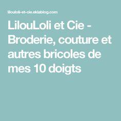 LilouLoli et Cie - Broderie, couture et autres bricoles de mes 10 doigts
