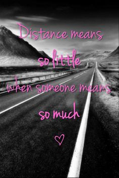 Distance means so little when someone means so much. Thanks @Jessica Luebke