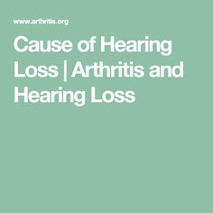 Cause of Hearing Loss | Arthritis and Hearing Loss