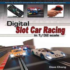 Digital Slot Car Racing in 1/32 Scale: Covering: Scalextric, Carrera, Ninco, Scx and Specialist Digital Systems