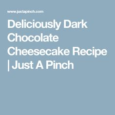 Deliciously Dark Chocolate Cheesecake Recipe | Just A Pinch