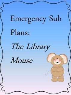 "I created this activity to go along with the book, The Library Mouse, to use as emergency sub plans as the Library Media Specialist.It includes:plans for the subtemplate for the ""book"" the mouse left behind for students to createI hope you're able to use this in your sub folder as the year starts!"