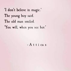"""I don't believe in magic."" The young boy said. ""The old man smiled."" You will, when you see her. ""I don't believe in magic."" The young boy said. ""The old man smiled."" You will, when you see her. Cute Quotes, Words Quotes, Sayings, Top Quotes, Wisdom Quotes, Sweet Love Quotes, Romance Quotes, Crazy Quotes, The Words"