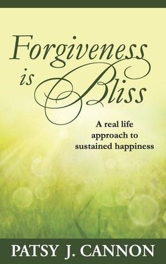 Forgiveness Is Bliss by Patsy J Cannon. $14.95. Publication: May 19, 2012. Publisher: Blissful Living LLC (May 19, 2012)