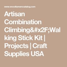 Artisan Combination Climbing/Walking Stick Kit | Projects | Craft Supplies USA