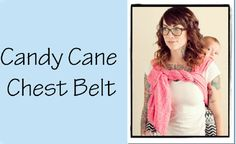 Candy Cane Chest Belt / CCCB {from Babywearing 102: Wrapping 360 Project}   ***alternate finishes & chest belts