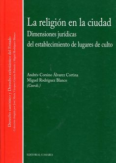 La religión en la ciudad : dimensiones jurídicas del establecimiento de lugares de culto.  Comares, 2012.  EF12.1 116
