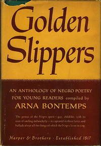 GOLDEN SLIPPERS: An Anthology of Negro Poetry for Young Readers  by Arna Bontemps..   New York: Harper & Brothers, 1941. . First printing.. Near fine in a very good dustjacket. Hard to find book, especially with dustjacket. Among the contributors are many writers of the Harlem Renaissance: Dunbar, Langston Hughes, Feldon Johnson, Cullen, Jessie Fauset, Claude McKay and others, as well as some traditional poems.  Inscribed by author.  Listed by Bookfever.com  #harlem #americana #poetry