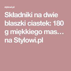Składniki na dwie blaszki ciastek: 180 g miękkiego mas… na Stylowi.pl