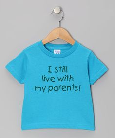 Look what I found on #zulily! Turquoise 'Live With My Parents' Tee - Infant, Toddler & Boys by Peanuts & Monkeys #zulilyfinds