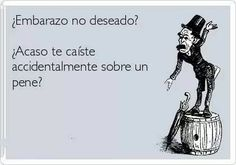 ¿Embarazo no deseado -¿Acaso te caíste accidentalmente sobre un pene Funny, Hilarious, Spanish Humor, Humor Grafico, More Words, Someecards, Best Quotes, Awesome Quotes, Haha