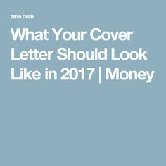 What Your Cover Letter Should Look Like In 2017