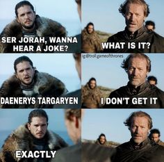 Post with 1526 votes and 105950 views. Tagged with game of thrones, memes, got, dump; Game of Thrones dump. Game Of Thrones Meme, Game Of Thrones Trailer, Emilia Clarke, Friend Zone, Funny Jokes To Tell, Funny Memes, Hilarious, Funny Gags, Stupid Memes