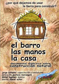 el barro, las manos, la casa   Documental didáctico sobre la Construcción Natural   Desde hace 10.000 años la humanidad utiliza los materi...