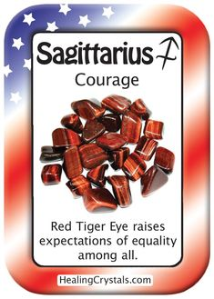 SAGITTARIUS COURAGE: Use Red Tiger Eye to raise expectations of equality among all. Code HCPIN10 = 10% discount